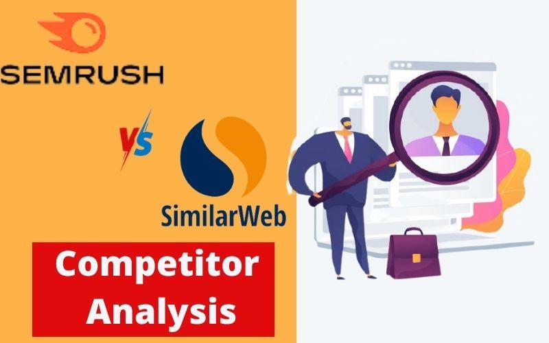 SimilarWeb Vs SEMrush - Competitor Analysis